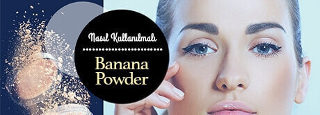 Banana Powder Nasıl Kullanılır